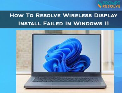 How To Resolve Wireless Display Install Failed In Windows 11?